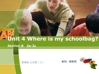 Unit 4 Where is my schoolbag? Section B   2a-2c