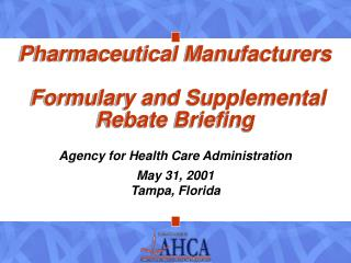 Pharmaceutical Manufacturers  Formulary and Supplemental  Rebate Briefing
