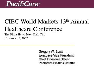 CIBC World Markets 13 th Annual Healthcare Conference The Plaza Hotel, New York City