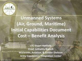 Unmanned Systems  (Air, Ground, Maritime)  Initial Capabilities Document Cost – Benefit Analysis