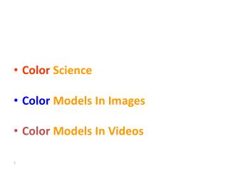 In the recent lecture: Color  Science Color  Models In Images Color  Models In Videos