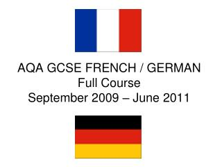 AQA GCSE FRENCH / GERMAN Full Course September 2009 – June 2011