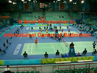 A Brief Introduction to  International Games of Badminton
