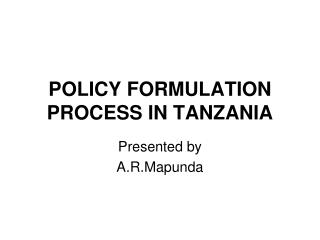 POLICY FORMULATION PROCESS IN TANZANIA