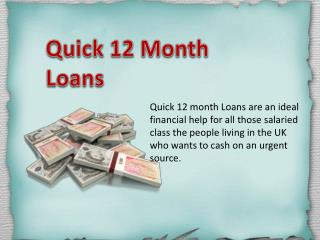 Quick 12 Month Loans- You Can Get Assist For This Financial