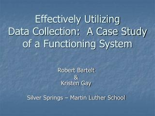 Effectively Utilizing  Data Collection:  A Case Study of a Functioning System