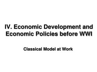 IV. Economic Development and Economic Policies before WWI