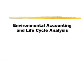 Environmental Accounting and Life Cycle Analysis