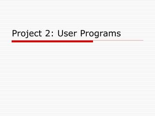 Project 2: User Programs
