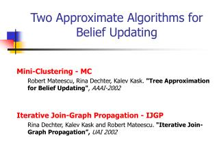 Two Approximate Algorithms for Belief Updating