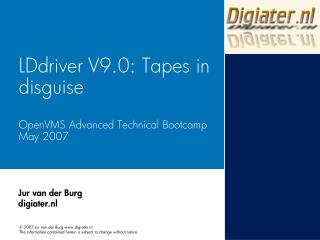 LDdriver V9.0: Tapes in disguise OpenVMS Advanced Technical Bootcamp May 2007