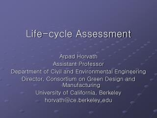 Life-cycle Assessment Arpad Horvath Assistant Professor