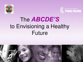 The  ABCDE'S to Envisioning a Healthy Future