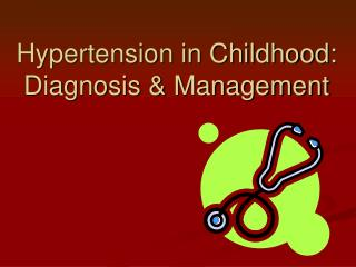 Hypertension in Childhood:  Diagnosis & Management