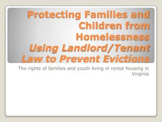 Protecting Families and Children from Homelessness Using Landlord/Tenant Law to Prevent Evictions