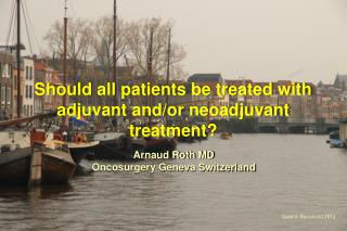 Should all patients be treated with adjuvant and/or neoadjuvant treatment?