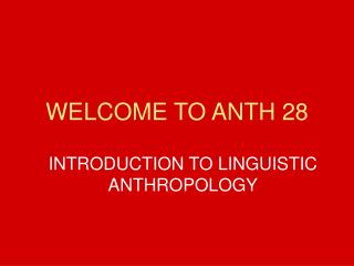 WELCOME TO ANTH 28