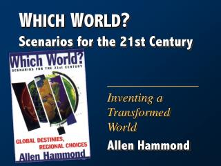 W HICH  W ORLD ? Scenarios for the 21st Century