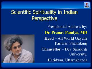 Scientific Spirituality in Indian Perspective