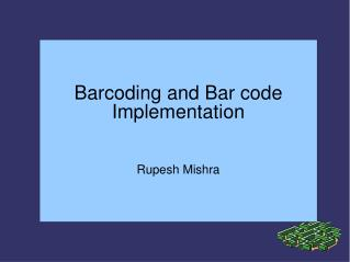 Barcoding and Bar code Implementation Rupesh Mishra