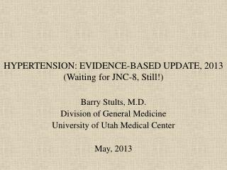 HYPERTENSION: EVIDENCE-BASED UPDATE, 2013  (Waiting for JNC-8, Still!)