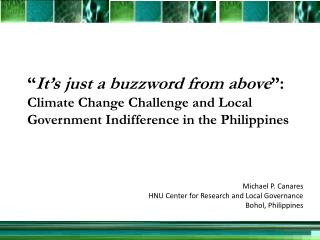 Michael P. Canares HNU Center for Research and Local Governance Bohol, Philippines