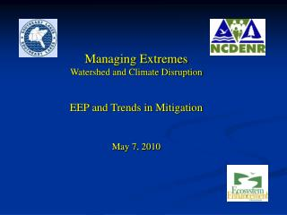 Managing Extremes Watershed and Climate Disruption EEP and Trends in Mitigation May 7, 2010