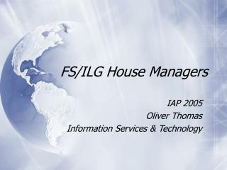 FS/ILG House Managers