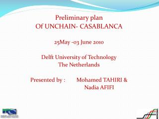 Preliminary plan  Of UNCHAIN- CASABLANCA 25May -03 June 2010 Delft University of Technology