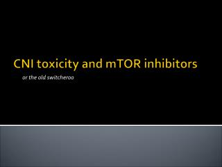 CNI toxicity and  mTOR  inhibitors