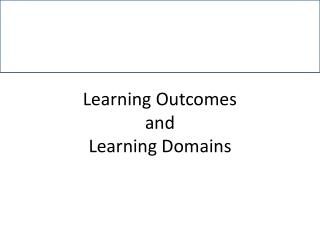Learning Outcomes  and  Learning Domains