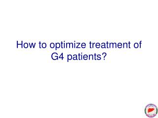 How to optimize treatment of G4 patients?
