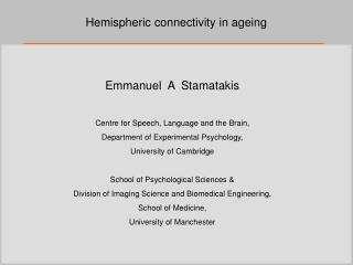 Emmanuel  A  Stamatakis Centre for Speech, Language and the Brain,