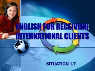 ENGLISH FOR RECEIVING INTERNATIONAL CLIENTS