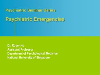 Psychiatric Seminar Series Psychiatric Emergencies