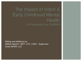 The Impact of Infant & Early Childhood Mental Health A Presentation by OKAIMH