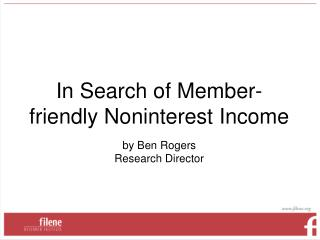 In Search of Member-friendly Noninterest Income by Ben Rogers Research Director