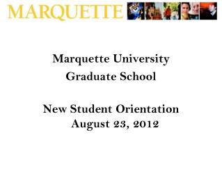Marquette University Graduate School  New Student Orientation August 23, 2012