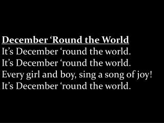 December 'Round the World It's December 'round the world. It's December 'round the world.