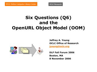 Six Questions (Q6) and the OpenURL Object Model (OOM)