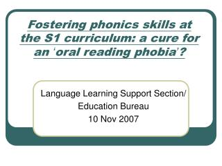 Fostering phonics skills at the S1 curriculum: a cure for an  ' oral reading phobia ' ?