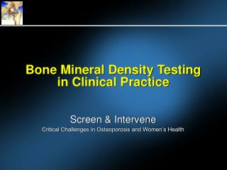 Bone Mineral Density Testing  in Clinical Practice