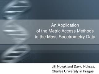 An Application  of the Metric Access Methods to the Mass Spectrometry Data