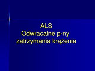 ALS Odwracalne p-ny  zatrzymania krążenia