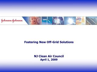 Fostering New Off-Grid Solutions NJ Clean Air Council April 1, 2009