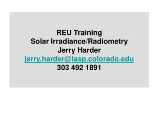 REU Training Solar Irradiance/Radiometry Jerry Harder jerry.harder@lasp.colorado 303 492 1891