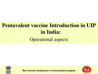 Pentavalent vaccine Introduction in UIP in India: Operational aspects