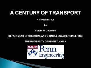 A CENTURY OF TRANSPORT A Personal Tour by Stuart W. Churchill DEPARTMENT OF CHEMICAL AND BIOMOLECULAR ENGINEERING THE UN