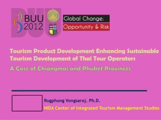 Rugphong Vongsaroj. Ph.D. NIDA Center of Integrated Tourism Management Studies