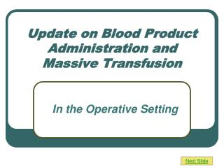 Update on Blood Product Administration and Massive Transfusion